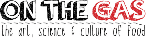 On The Gas | The Art Science & Culture of Food